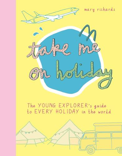Take Me On Holiday: The Young Explorer's Guide to Every Holiday in the World - Take Me To (Paperback)