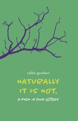 Naturally It Is Not: A Poem in Four Letters (Paperback)