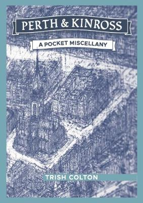 Perth & Kinross A Pocket Miscellany: A companion for visitors and residents (Paperback)