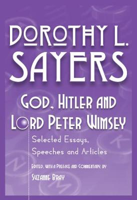God, Hitler and Lord Peter Wimsey: Selected Essays, Speeches and Articles by Dorothy L. Sayers (Paperback)