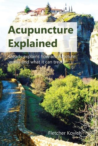 Acupuncture Explained: Clearly explains how acupuncture works and what it can treat (Paperback)