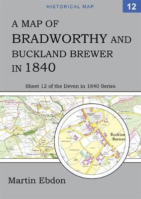 A Map of Bradworthy and Buckland Brewer in 1840: Sheet 12 of the Devon in 1840 Series - Devon in 1840 12 (Paperback)