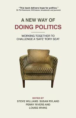 A New Way of Doing Politics 2018: Working Together to Challenge a 'Safe' Tory Seat (Paperback)