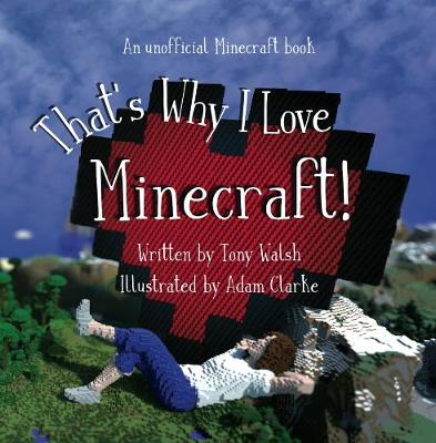 That's Why I Love Minecraft: An Unofficial Illustrated Minecraft Poem (Paperback)