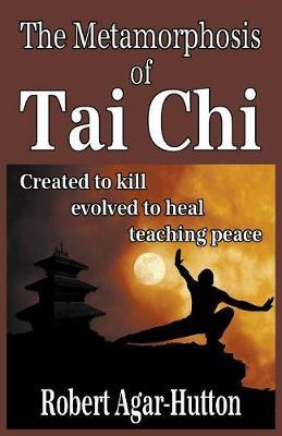 The Metamorphosis of Tai Chi: Created to Kill; Evolved to Heal; Teaching Peace (Paperback)
