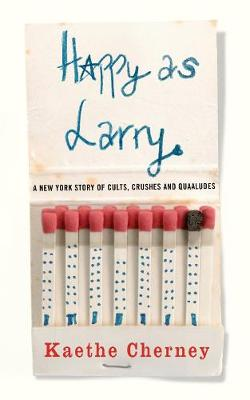 Happy as Larry: A New York Story of Cults, Crushes and Quaaludes (Paperback)