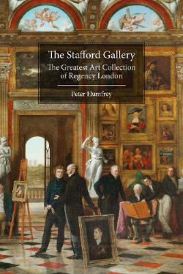 The Stafford Gallery: The Greatest Art Collection of Regency London (Hardback)