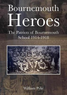 Bournemouth Heroes: The Patriots of Bournemouth School 1914-1918 (Hardback)