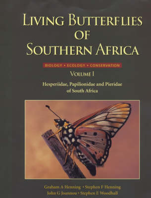Living Butterflies of Southern Africa: Hesperiidae, Papilionidae and Pieriedae of South Africa v. 1 (Hardback)