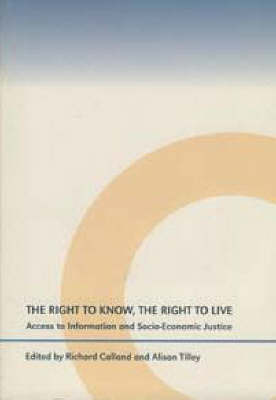 The Right to Know, the Right to Live: Access to Information and Socio-economic Justice (Paperback)