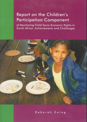 Report on the Children's Participation Component of Monitoring Child Socio-economic Rights in South Africa: Achievements and Challenges (Paperback)