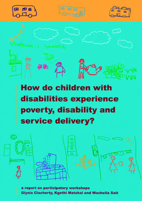 How Do Children with Disabilities Experience Poverty, Disability and Service Delivery?: A Report on Participatory Workshops (Paperback)