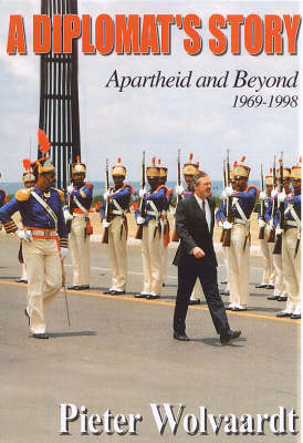 A Diplomat's Story: Apartheid and Beyond 1969-1998 (Paperback)