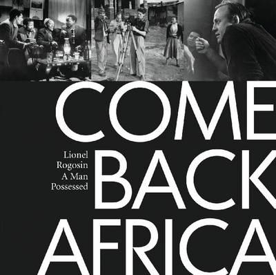 Come Back Africa: Lionel Rogosin: A Man Possessed (Hardback)