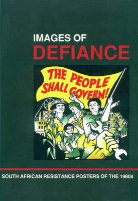 Images of defiance: South African resistance posters of the 1980s (Paperback)