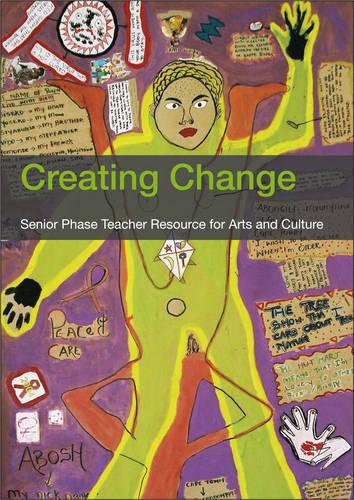 Creating Change: Arts and Culture Teaching and Learning in the Senior Phase (Paperback)
