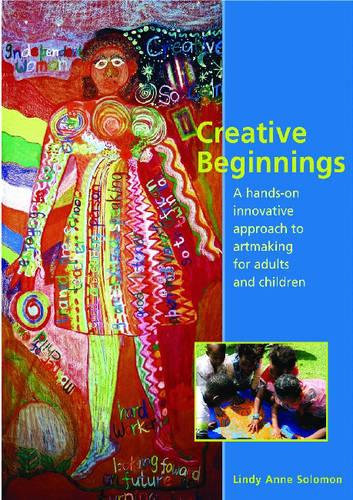Creative Beginnings: A Hands-on Innovative Approach for Adults Working with Children (Paperback)