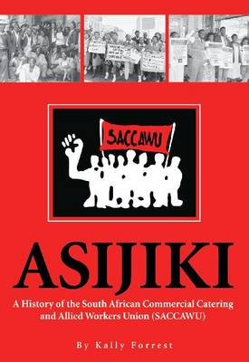 Asijiki: A History of the South African Commercial Catering and Allied Workers Union (SACCAWU) (Paperback)