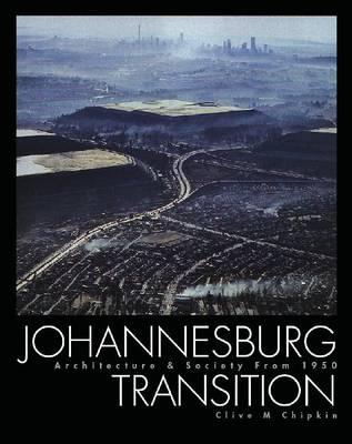 Johannesburg Transition: Architecture and Society 1950 - 2000 (Hardback)