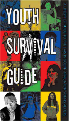 The Youth Survival Guide: A Lifestyle Guide to the Law in South Africa for Young Adults (Paperback)