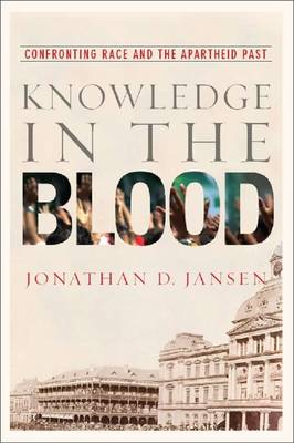 Knowledge in the Blood: Confronting Race and the Apartheid Past (Paperback)