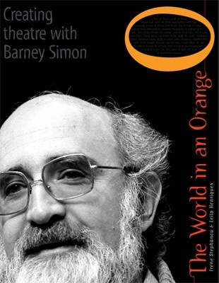 The World in an Orange: Creating Theatre with Barney Simon (Hardback)