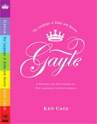 Gayle - the Language of Kinks and Queens: A History and Dictionary of Gay Language in South Africa (Paperback)