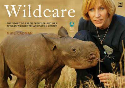 Wildcare: The Story of Karen Trendler and Her Wildlife Rehabilitation Centre (Paperback)