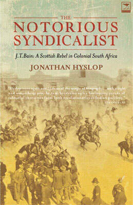 The Notorious Syndicalist J.T. Bain: A Scottish Radical in Colonial South Africa (Paperback)