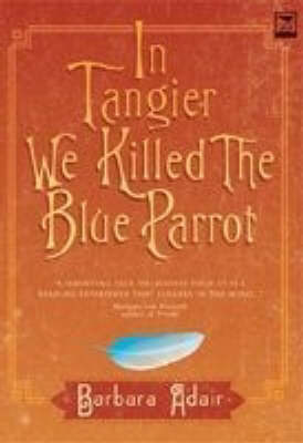 In Tangier We Killed the Blue Parrot / A Dream Has No Name / The House Near the Petit Socca (Paperback)