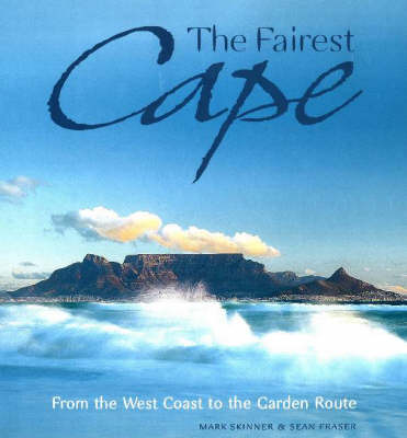 Fairest Cape: From the West Coast to the Garden Route (Hardback)
