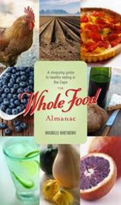 The Whole Food Almanac: The Guide to Naturally Good Eating in the Cape (Paperback)