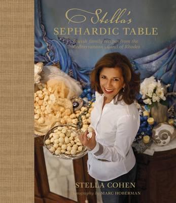 Stella's Sephardic Table: Jewish Family Recipes from the Mediterranean Island of Rhodes (Hardback)