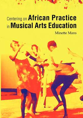 Centering on African Practice in Musical Arts Education (Paperback)
