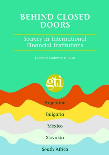 Behind Closed Doors: Secrecy in International Financial Institutions (Paperback)
