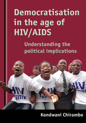 Democratisation in the Age of HIV/AIDS: Understanding the Impact of a Pandemic on the Electoral Process in Africa (Paperback)