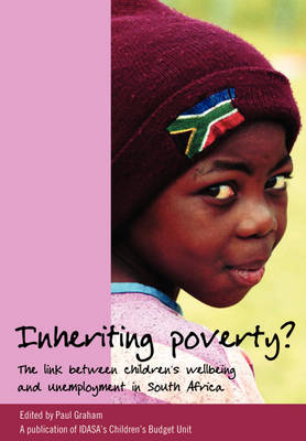 Inheriting Poverty?: The Link Between Children's Wellbeing and Unemployment in South Africa (Paperback)