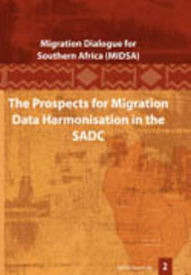 The Prospects for Migration Data Harmonisation in the SADC (Paperback)