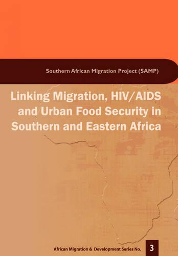 Linking Migration, HIV/AIDS and Urban Food Security in Southern and Eastern Africa (Paperback)