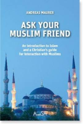 Ask Your Muslim Friend: An Introduction to Islam and a Christian's Guide for Interaction with Muslims (Paperback)