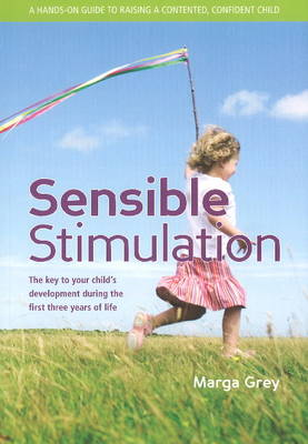 Sensible Stimulation: The Key to Your Child's Development During the First Three Years of Life (Paperback)