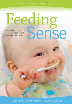 Feeding Sense: A Sensible Approach to Your Baby's Nutrition and Health (Paperback)
