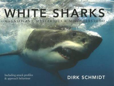 White sharks: Magnificent, mysterious & misunderstood (Hardback)