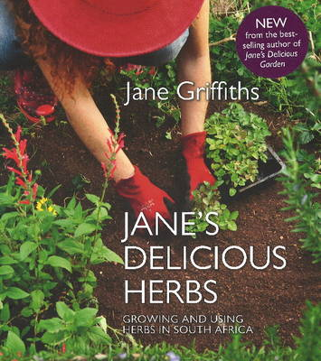 Jane's Delicious Herbs: Growing and Using Healing Herbs in South Africa (Hardback)