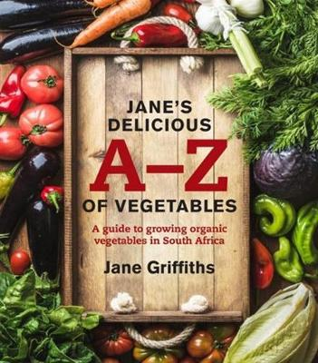 Jane's delicious A-Z of vegetables: A guide to growing organic vegetables in South Africa (Paperback)