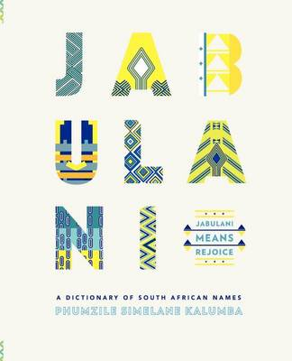 Jabulani means rejoice: A dictionary of South African names (Paperback)
