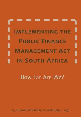 Implementing the Public Finance Management ACT in South Africa. How Far Are We? (Paperback)