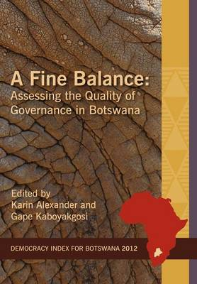A Fine Balance. Assessing the Quality of Governance in Botswana - Idasa's Democracy Index (Paperback)