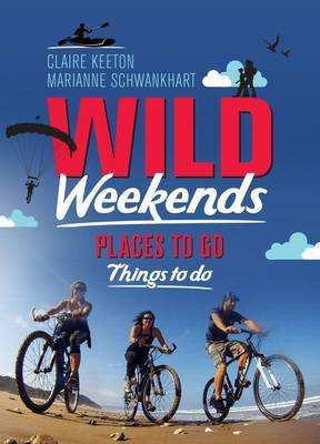 Wild Weekends - Place to Go, Things to Do (Paperback)