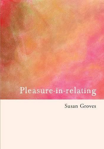Pleasure in relating: Towards attentive living (Paperback)